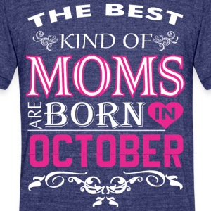 The Best Kind Of Moms Are Born In October - Unisex Tri-Blend T-Shirt by American Apparel