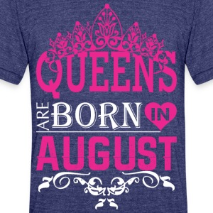 Queens Are Born In August - Unisex Tri-Blend T-Shirt by American Apparel