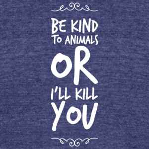 Animal lover - Be Kind To Animals Or I'll Kill Y - Unisex Tri-Blend T-Shirt by American Apparel