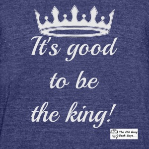 It's Good To Be The King! (light design) - Unisex Tri-Blend T-Shirt by American Apparel