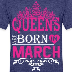 Queens Are Born In March - Unisex Tri-Blend T-Shirt by American Apparel