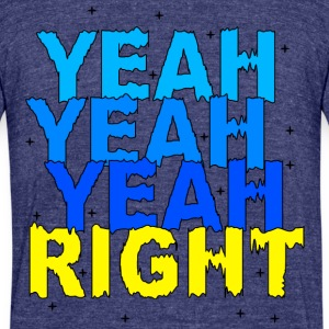 yeah right - Unisex Tri-Blend T-Shirt by American Apparel