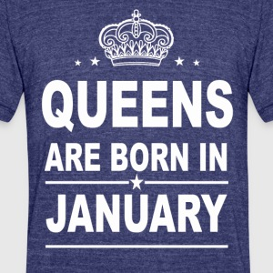 QUEENS ARE BORN IN JANUARY - Unisex Tri-Blend T-Shirt by American Apparel