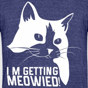 Im Getting Meowied - Unisex Tri-Blend T-Shirt by American Apparel