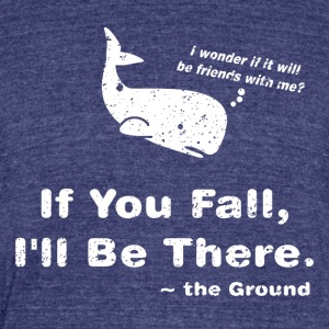 If You Fall... - Unisex Tri-Blend T-Shirt by American Apparel