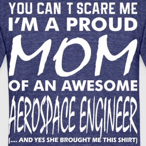 You Cant Scare Me Proud Mom Aerospace Engineer - Unisex Tri-Blend T-Shirt by American Apparel