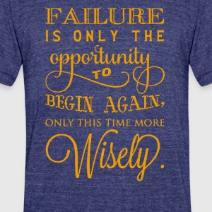 Failure is only the opportunity to begin again - Unisex Tri-Blend T-Shirt by American Apparel