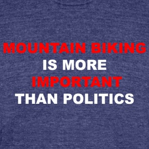 MTB is greather than politics - Unisex Tri-Blend T-Shirt by American Apparel