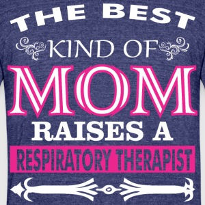 Best Kind Of Mom Raises A Respiratory Therapist - Unisex Tri-Blend T-Shirt by American Apparel