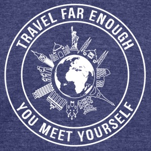 Travel Far Enough, You Meet Yourself - Unisex Tri-Blend T-Shirt by American Apparel
