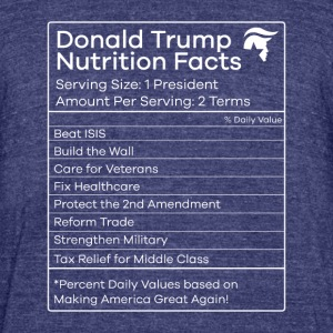 Donald Trump Nutrition Facts Make America Great - Unisex Tri-Blend T-Shirt by American Apparel