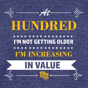 100 years and increasing in value - Unisex Tri-Blend T-Shirt by American Apparel