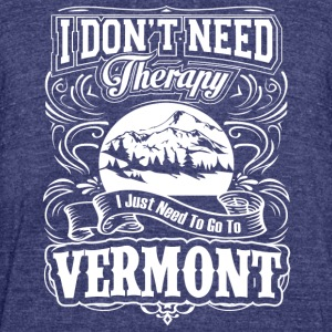 I Don't Need Therapy, I Just Need To Go To Vermont - Unisex Tri-Blend T-Shirt by American Apparel