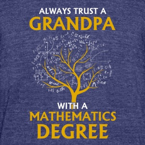Always Trust A Grandpa With A Mathematics Degree - Unisex Tri-Blend T-Shirt by American Apparel
