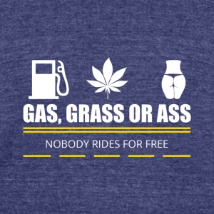 Gas Grass or Ass - Unisex Tri-Blend T-Shirt by American Apparel