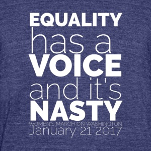 Equality Has A Voice And It's Nasty - Unisex Tri-Blend T-Shirt by American Apparel