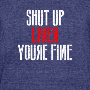 Shutup Liver You're Fine - Unisex Tri-Blend T-Shirt by American Apparel