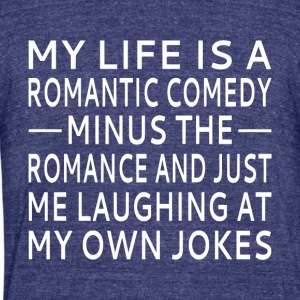 My Life Is A Romantic Comedy - Unisex Tri-Blend T-Shirt by American Apparel