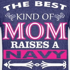 The Best Kind Of Mom Raises A Navy - Unisex Tri-Blend T-Shirt by American Apparel