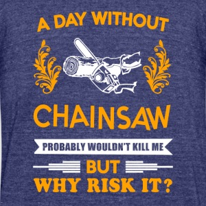 A day without Chainsaw T-Shirt - Unisex Tri-Blend T-Shirt by American Apparel