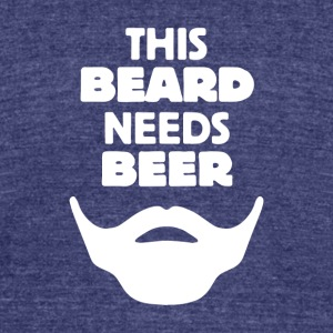 This Beard Needs Beer - Unisex Tri-Blend T-Shirt by American Apparel