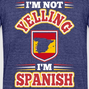 Im Not Yelling Im Spanish - Unisex Tri-Blend T-Shirt by American Apparel