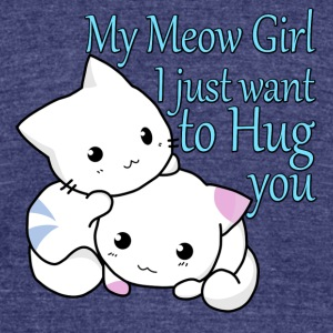 My Meow Girl, I Just Want to Hug You T-shirt - Unisex Tri-Blend T-Shirt by American Apparel