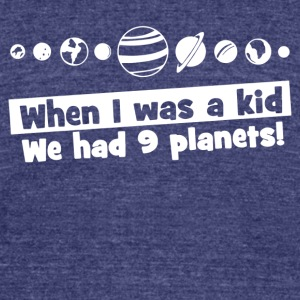 When I WAs a Kid We Had 9 Planets - Unisex Tri-Blend T-Shirt by American Apparel