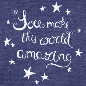 You make this world amazing - Unisex Tri-Blend T-Shirt by American Apparel