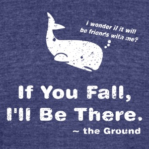 If You Fall, I'll Be There - Unisex Tri-Blend T-Shirt by American Apparel