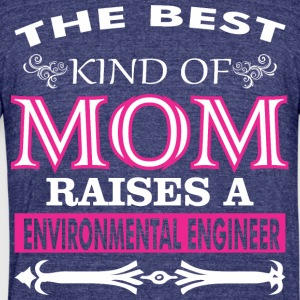 Best Kind Of Mom Raises A Environmental Engineer - Unisex Tri-Blend T-Shirt by American Apparel
