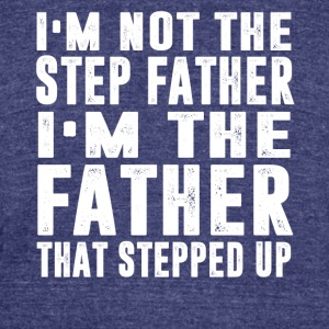I'm not the step father Im the father that steppep - Unisex Tri-Blend T-Shirt by American Apparel