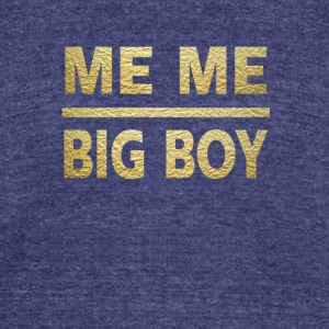 me me big boy - Unisex Tri-Blend T-Shirt by American Apparel