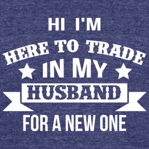 Hi here to trade my husband...careful guys this - Unisex Tri-Blend T-Shirt by American Apparel