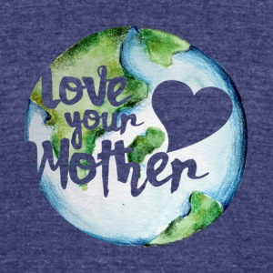 Love your mother earth day - Unisex Tri-Blend T-Shirt by American Apparel