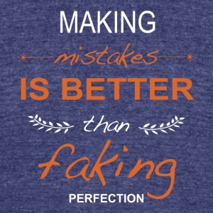 Making mistakes is better than faking perfection. - Unisex Tri-Blend T-Shirt by American Apparel
