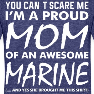 You Cant Scare Me Proud Mom Awesome Marine - Unisex Tri-Blend T-Shirt by American Apparel