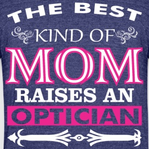 The Best Kind Of Mom Raises An Optician - Unisex Tri-Blend T-Shirt by American Apparel
