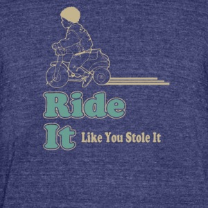 Ride It Like You Stole It - Unisex Tri-Blend T-Shirt by American Apparel