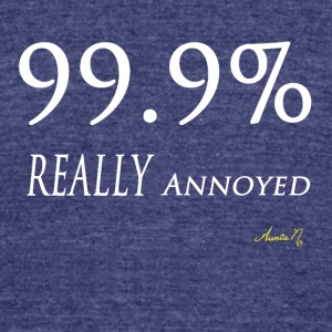 0143w 99.9% REALLY Annoyed - Unisex Tri-Blend T-Shirt by American Apparel
