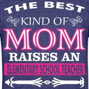 The Best Kind Mom Raises Elementary School Teacher - Unisex Tri-Blend T-Shirt by American Apparel