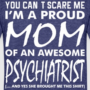 You Cant Scare Me Proud Mom Awesome Psychiatrist - Unisex Tri-Blend T-Shirt by American Apparel