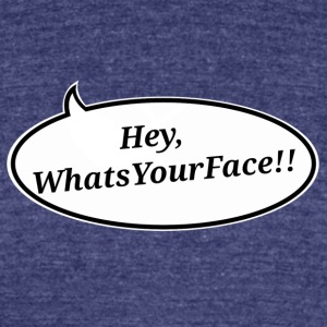 HeyWhatsYourFace - Unisex Tri-Blend T-Shirt by American Apparel
