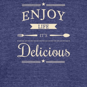 Enjoy life, it s delicious - Unisex Tri-Blend T-Shirt by American Apparel