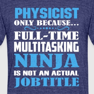 Physicist Shirt - Unisex Tri-Blend T-Shirt by American Apparel