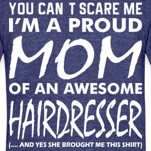 You Cant Scare Me Proud Mom Awesome Hairdresser - Unisex Tri-Blend T-Shirt by American Apparel