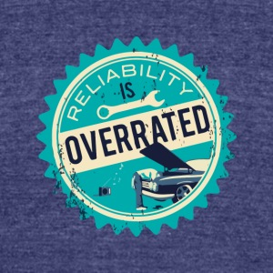 Reliability is overrated - Unisex Tri-Blend T-Shirt by American Apparel