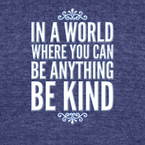 Inspirational Be Kind - Unisex Tri-Blend T-Shirt by American Apparel