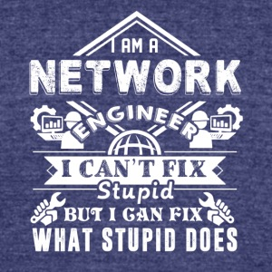 Network Engineer Can't Fix Stupid Shirt - Unisex Tri-Blend T-Shirt by American Apparel