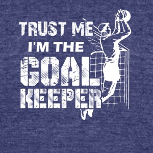Trust Me I'm The Goalkeeper Shirt - Unisex Tri-Blend T-Shirt by American Apparel